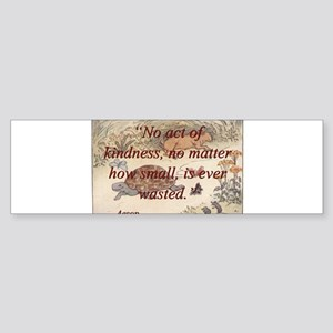 No Act Of Kindness - Aesop Sticker (Bumper)