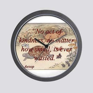 No Act Of Kindness - Aesop Wall Clock