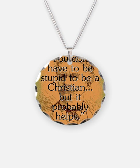 You Dont Have To Be Stupid - Bierce Necklace