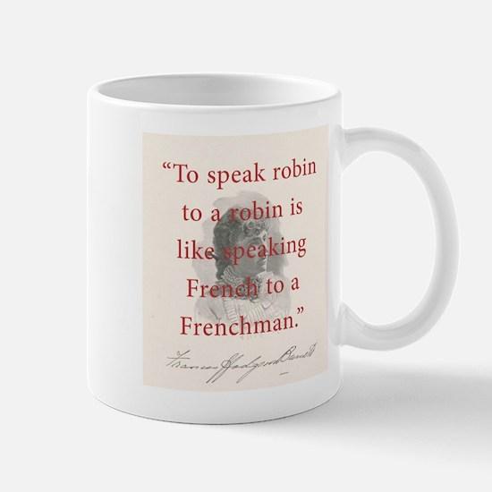 To Speak Robin To A Robin - FH Burnett Mug