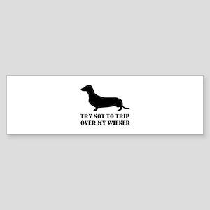 Try not to trip over my wiener Sticker (Bumper)