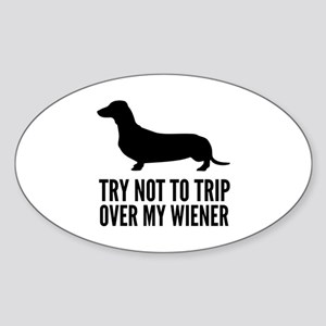 Try not to trip over my wiener Sticker (Oval)