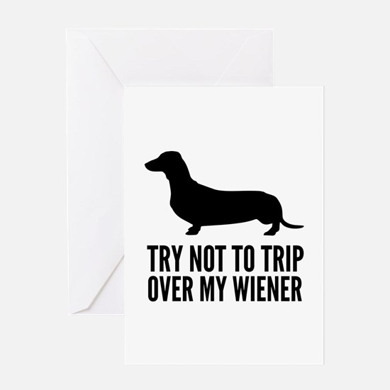 Try not to trip over my wiener Greeting Card