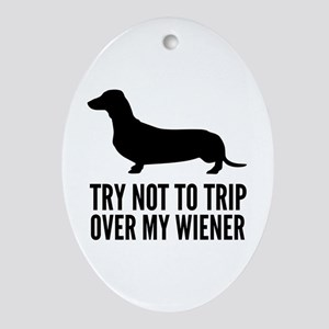Try not to trip over my wiener Ornament (Oval)