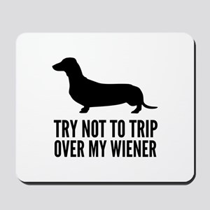 Try not to trip over my wiener Mousepad