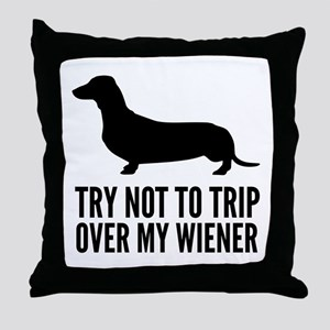 Try not to trip over my wiener Throw Pillow