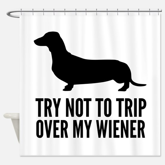 Try not to trip over my wiener Shower Curtain