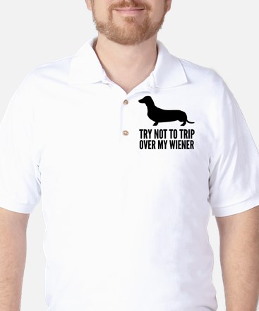 Try not to trip over my wiener Golf Shirt