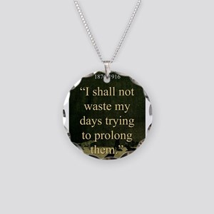 I shall Not Waste My Days - London Necklace Circle