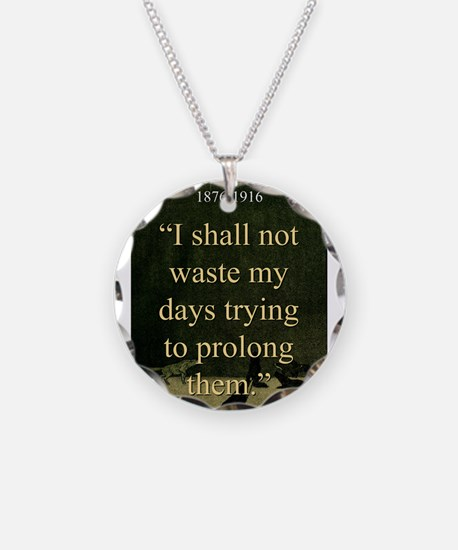 I shall Not Waste My Days - London Necklace