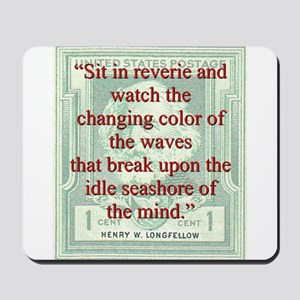 Sit In Reverie And Watch - Longfellow Mousepad