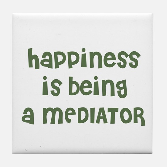 Happiness is being a MEDIATOR Tile Coaster