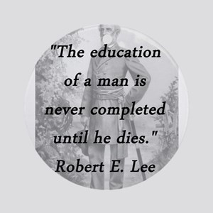Robert E Lee - Education of a Man Round Ornament