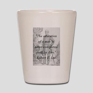 Robert E Lee - Education of a Man Shot Glass