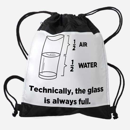 Technically, The Glass Is Always Fu Drawstring Bag