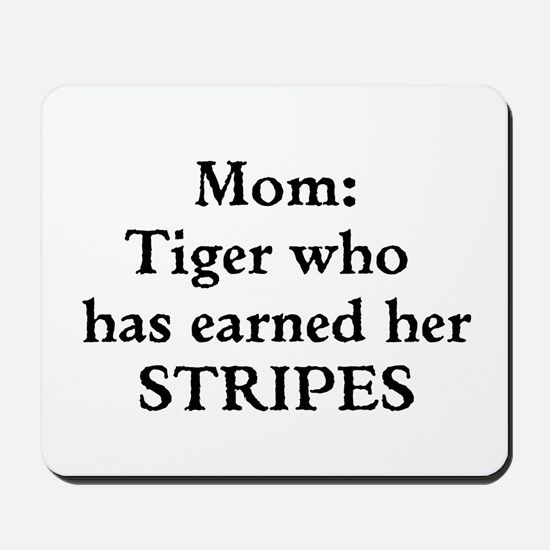 Mom: Tiger who has earned her STRIPES Mousepad