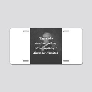 Hamilton - Stand for Nothing Aluminum License Plat