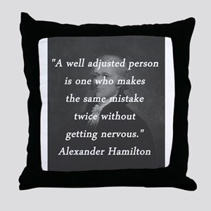 Hamilton - Well Adjusted Person Throw Pillow