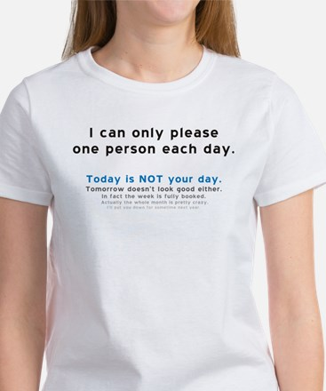 I can only please one person each day. T-Shirt