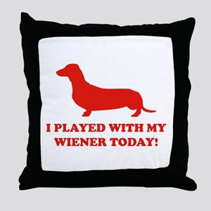 I Played With My Wiener Today Throw Pillow