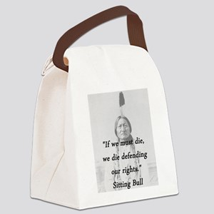 Sitting Bull - If We Must Die Canvas Lunch Bag