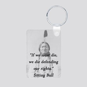 Sitting Bull - If We Must Die Aluminum Photo Keych
