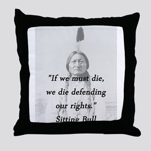 Sitting Bull - If We Must Die Throw Pillow