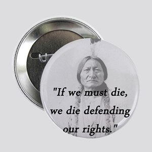 "Sitting Bull - If We Must Die 2.25"" Button"
