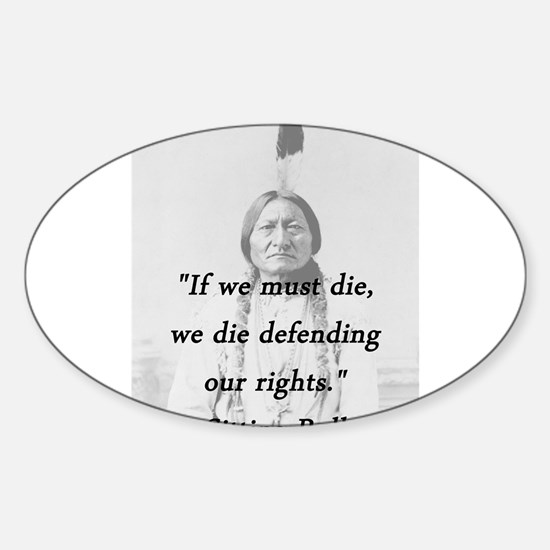 Sitting Bull - If We Must Die Sticker (Oval)