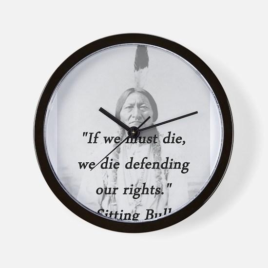 Sitting Bull - If We Must Die Wall Clock