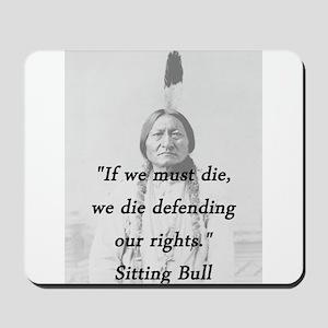 Sitting Bull - If We Must Die Mousepad