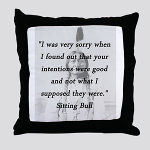 Sitting Bull - Intentions Were Good Throw Pillow