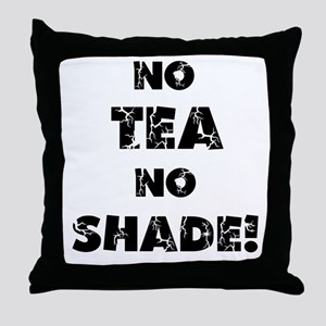 No Tea, No Shade Throw Pillow