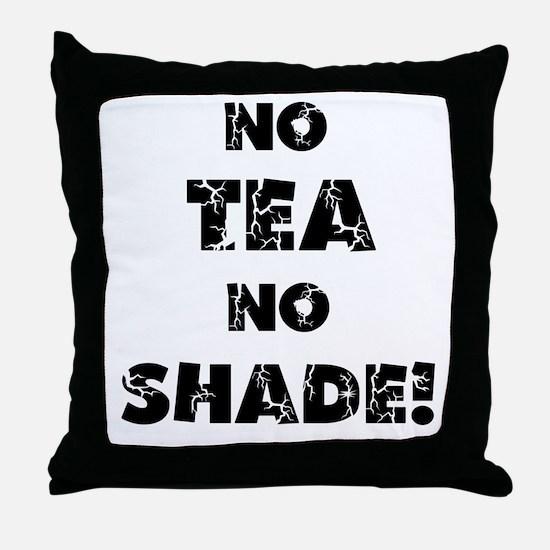 No Tea, No Shade Throw Pillow