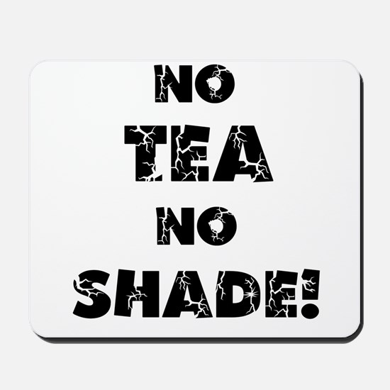 No Tea, No Shade Mousepad