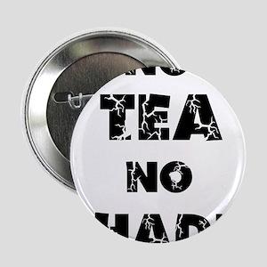 "No Tea, No Shade 2.25"" Button"
