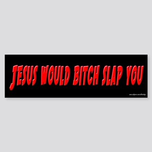 Jesus Would Bitch Slap You Bumper Sticker