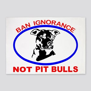 BAN IGNORANCE NOT PIT BULLS 5'x7'Area Rug