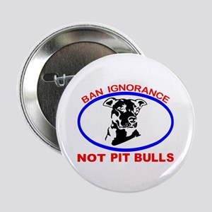 "BAN IGNORANCE NOT PIT BULLS 2.25"" Button"