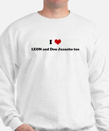 I Love LEON and Don Juancho t Sweatshirt