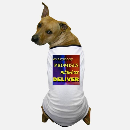 Everybody promises midwives deliver Dog T-Shirt