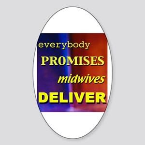 Everybody promises midwives deliver Oval Sticker