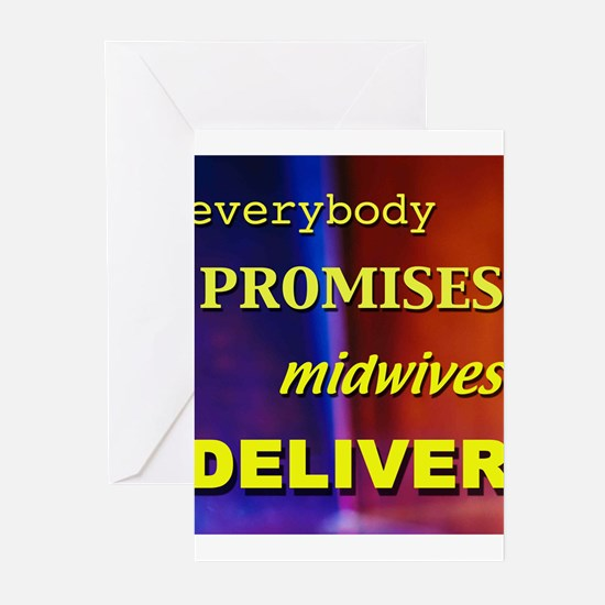 Everybody promises midwives deliver Greeting Cards