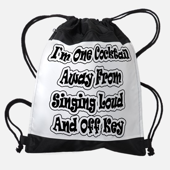 Im One Cocktail Away Singing..png Drawstring Bag