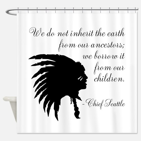Chief Seattle Quote Shower Curtain