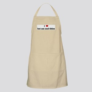 I Love hot ass and titties BBQ Apron