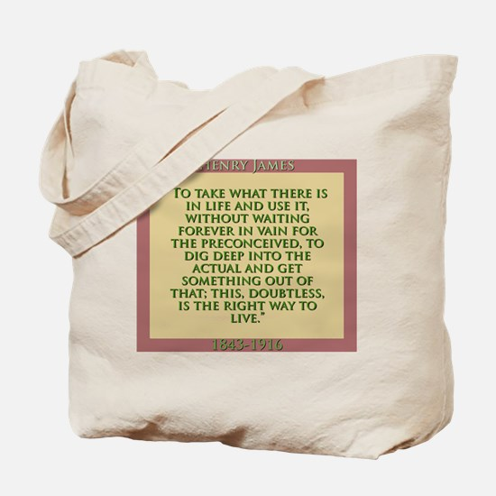 To Take What There Is In Life - H James Tote Bag