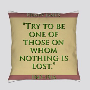 Try To Be One Of Those - H James Everyday Pillow