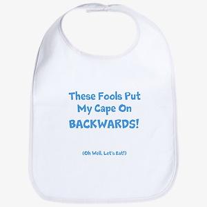 These Fools Put My Cape On Backwards! Bib