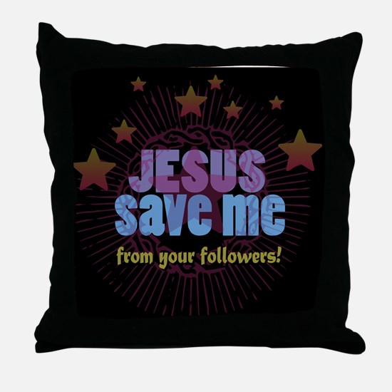 JESUS SAVE ME from your followers! Throw Pillow